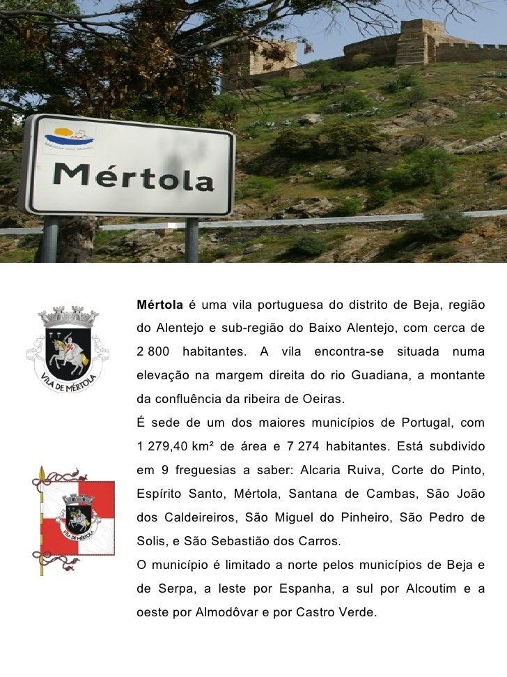 Mértola é uma vila portuguesa do distrito de Beja, regiãodo Alentejo e sub-região do Baixo Alentejo, com cerca de2 800 hab...