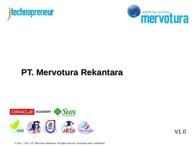© 2011 – 2015 , PT. Mervotura Rekantara. All rights reserved. Proprietary and Confidential V1.0 PT. Mervotura RekantaraPT....