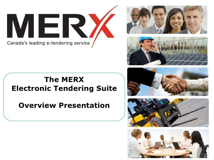 The MERX Electronic Tendering Suite Overview Presentation Canada's leading e-tendering service