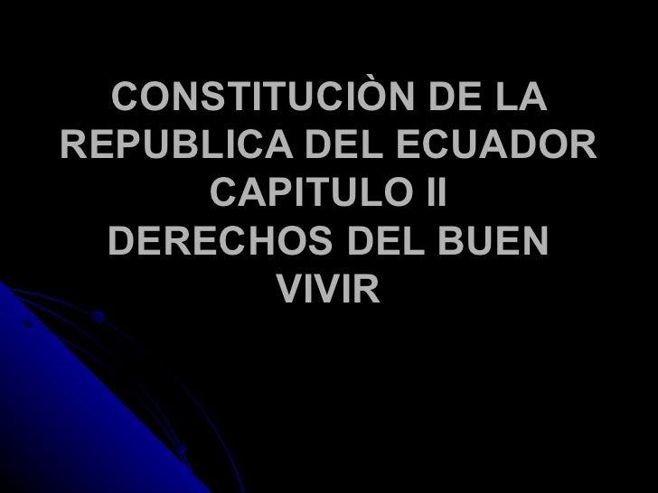 CONSTITUCIÒN DE LAREPUBLICA DEL ECUADOR      CAPITULO II  DERECHOS DEL BUEN         VIVIR