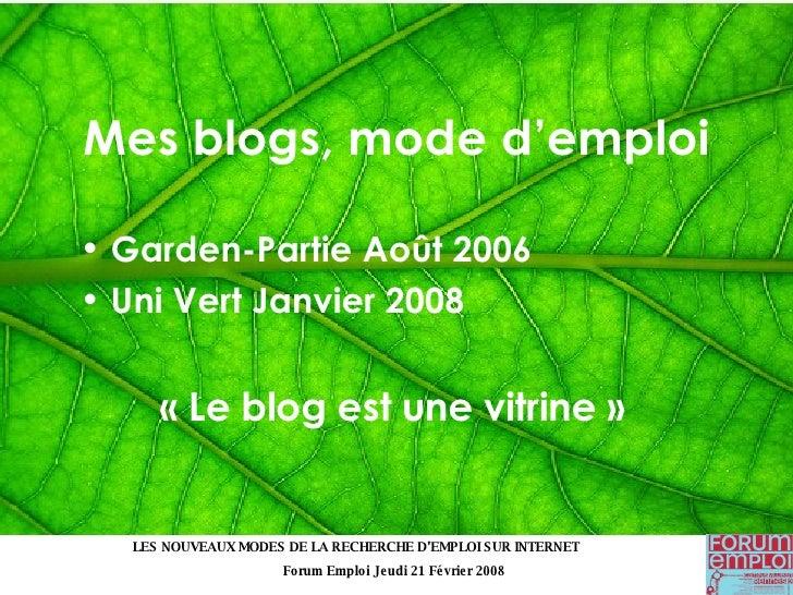 Mes blogs, mode d'emploi <ul><li>Garden-Partie Août 2006 </li></ul><ul><li>Uni Vert Janvier 2008   </li></ul><ul><li>«Le ...