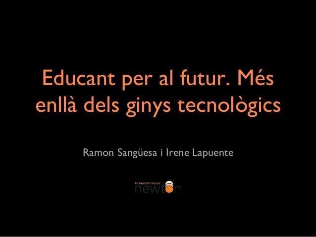 Educant per al futur. Més  enllà dels ginys tecnològics  Ramon Sangüesa i Irene Lapuente