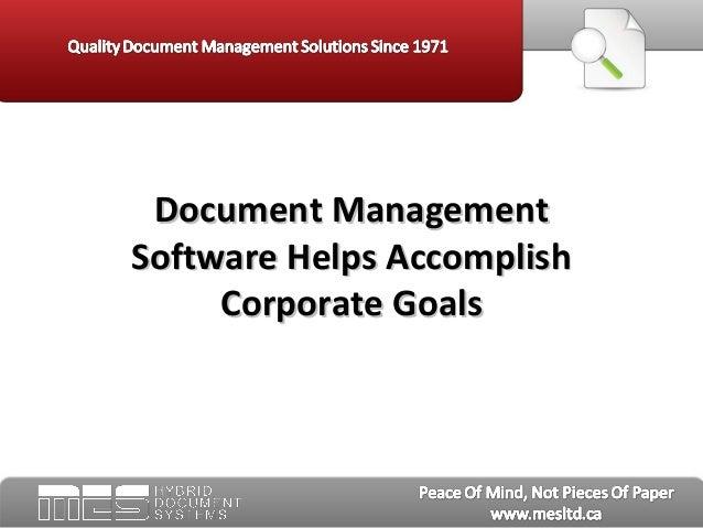 Document ManagementDocument ManagementSoftware Helps AccomplishSoftware Helps AccomplishCorporate GoalsCorporate Goals
