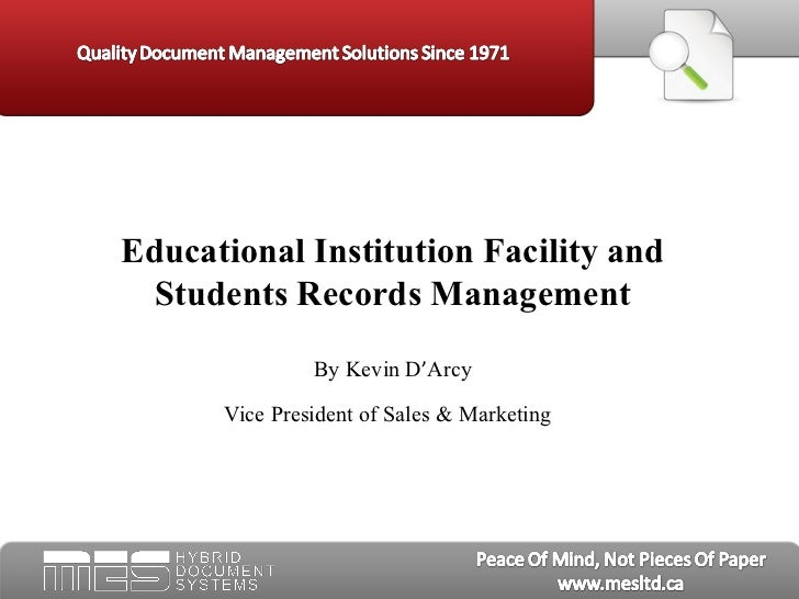 Educational Institution Facility and Students Records Management By Kevin D ' Arcy Vice President of Sales & Marketing