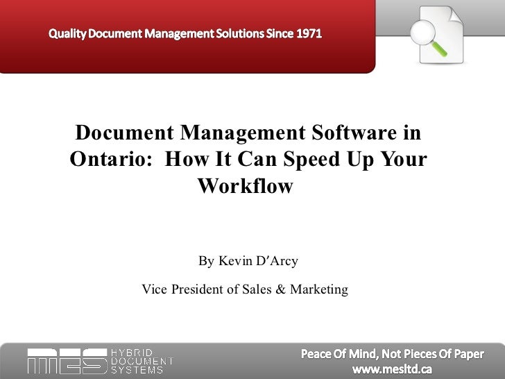 Document Management Software in Ontario:  How It Can Speed Up Your Workflow By Kevin D ' Arcy Vice President of Sales & M...