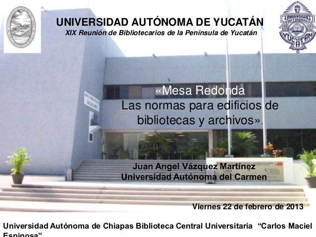 UNIVERSIDAD AUTÓNOMA DE YUCATÁN               XIX Reunión de Bibliotecarios de la Península de Yucatán                    ...