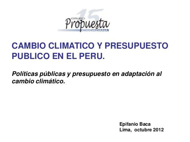 CAMBIO CLIMATICO Y PRESUPUESTOPUBLICO EN EL PERU.Políticas públicas y presupuesto en adaptación alcambio climático.       ...