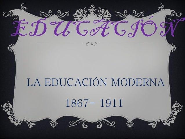 La Educación Moderna  1867-1911