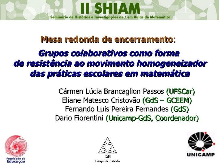 Mesa redonda de encerramento :  Grupos colaborativos como forma  de resistência ao movimento homogeneizador das práticas e...