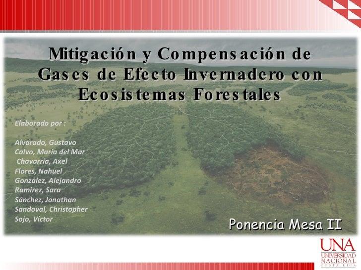 Mitigación y Compensación de Gases de Efecto Invernadero con Ecosistemas Forestales Ponencia Mesa II Elaborado por : Alvar...