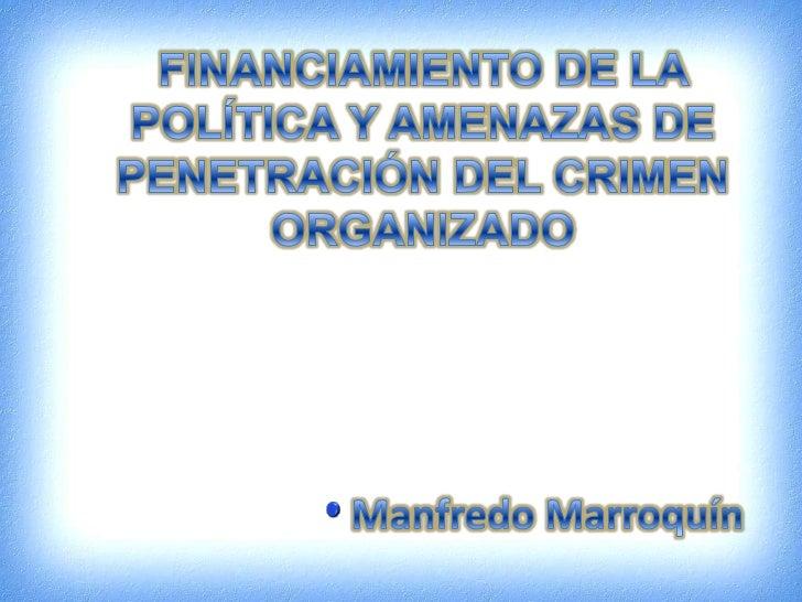 Financiamiento de la política y amenazas de la penetración del crimen organizado - Manfredo Marroquin
