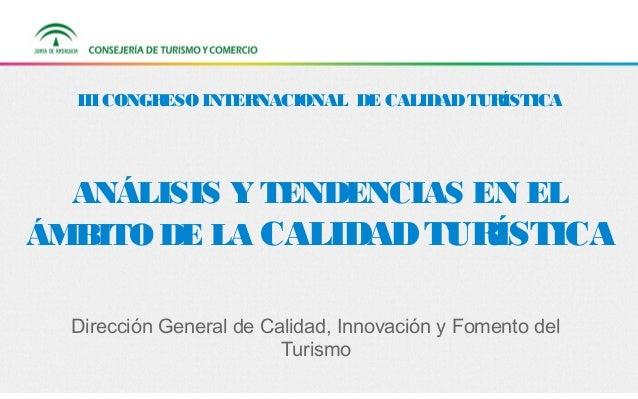 III CONGRESO INTERNACIONAL DE CALIDAD TURÍSTICA  ANÁLISIS Y TENDENCIAS EN EL ÁMBITO DE LA CALIDAD TURÍSTICA Dirección Gene...