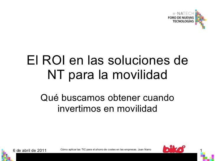 El ROI en las soluciones de NT para la movilidad Qué buscamos obtener cuando invertimos en movilidad 6 de abril de 2011 Có...