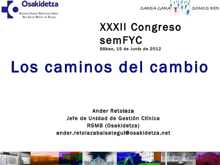 XXXII Congreso                   semFYC                   Bilbao, 15 de Junio de 2012Los caminos del cambio               ...