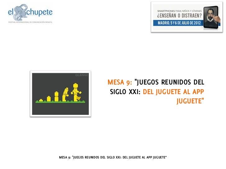 "MESA 9: ""JUEGOS REUNIDOS DEL                              SIGLO XXI: DEL JUGUETE AL APP                                   ..."