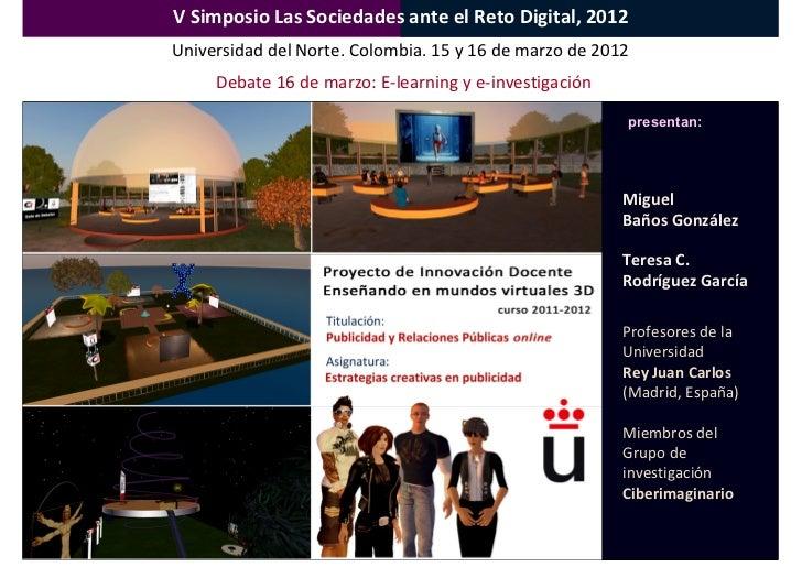 V Simposio Las Sociedades ante el Reto Digital, 2012Universidad del Norte. Colombia. 15 y 16 de marzo de 2012     Debate 1...