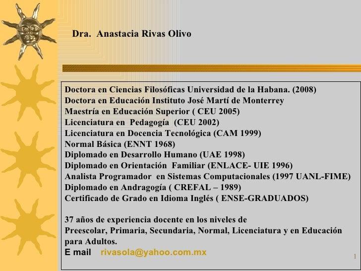Dra.  Anastacia Rivas Olivo Doctora en Ciencias Filosóficas Universidad de la Habana. (2008) Doctora en Educación Institut...