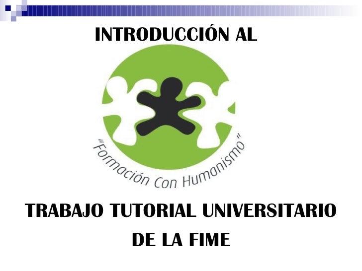<ul><li>INTRODUCCIÓN AL </li></ul>TRABAJO TUTORIAL UNIVERSITARIO DE LA FIME