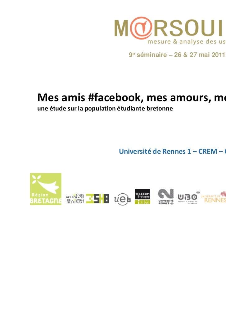 9e séminaire – 26 & 27 mai 2011 - BénodetMes amis #facebook, mes amours, mes emmerdesune étude sur la population étudiante...