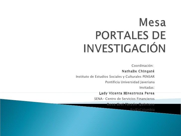 Coordinación:  Nathalie Chingaté Instituto de Estudios Sociales y Culturales PENSAR Pontificia Universidad Javeriana Invit...