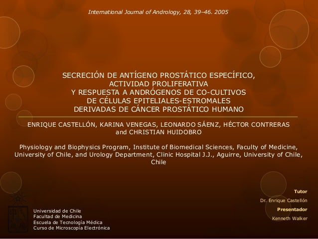 International Journal of Andrology, 28, 39–46. 2005  SECRECIÓN DE ANTÍGENO PROSTÁTICO ESPECÍFICO, ACTIVIDAD PROLIFERATIVA ...
