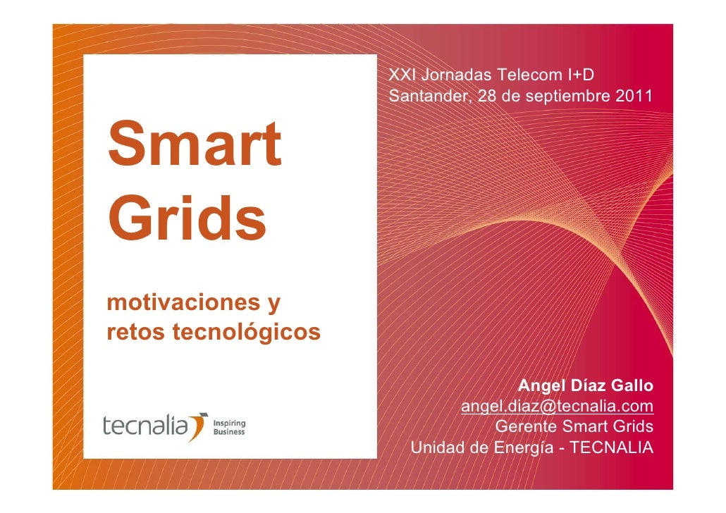 XXI Jornadas Telecom I+D                     Santander, 28 de septiembre 2011SmartGridsmotivaciones yretos tecnológicos   ...