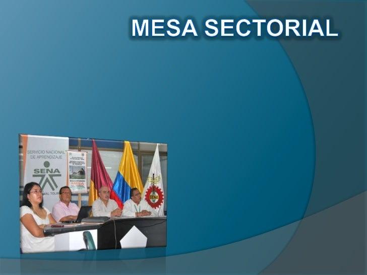 QUE ES LA MESASECTORIAL    Mesa sectorial se trata de un órgano destinado, por una     parte a fomentar el debate y la pa...