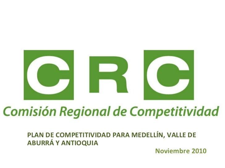 PLAN DE COMPETITIVIDAD PARA MEDELLÍN, VALLE DE ABURRÁ Y ANTIOQUIA   Noviembre 2010