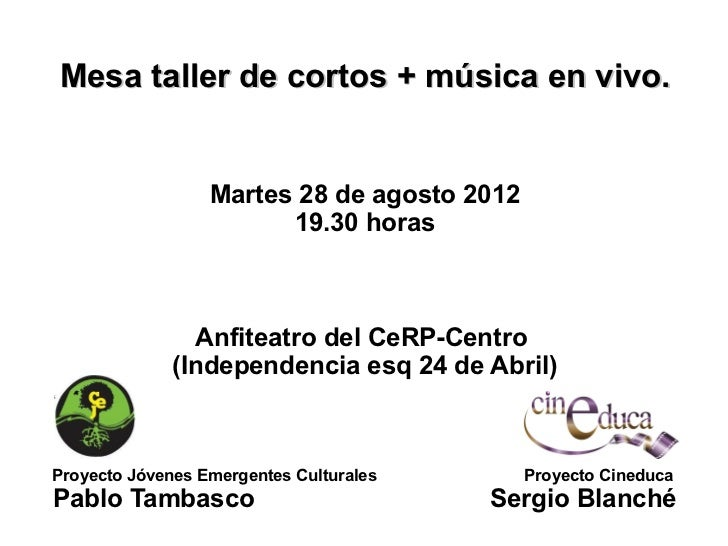 Mesa taller de cortos + música en vivo.                  Martes 28 de agosto 2012                        19.30 horas      ...