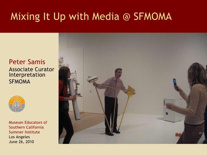 Peter Samis Associate Curator Interpretation SFMOMA Mixing It Up with Media @ SFMOMA Museum Educators of  Southern Califor...
