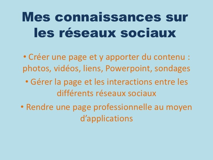 Mes connaissances sur les réseaux sociaux • Créer une page et y apporter du contenu : photos, vidéos, liens, Powerpoint, s...