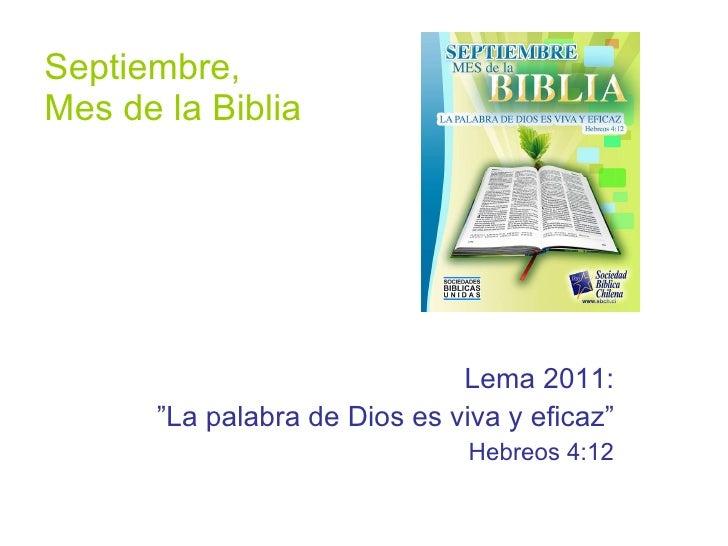 """Septiembre,  Mes de la Biblia Lema 2011: """" La palabra de Dios es viva y eficaz"""" Hebreos 4:12"""
