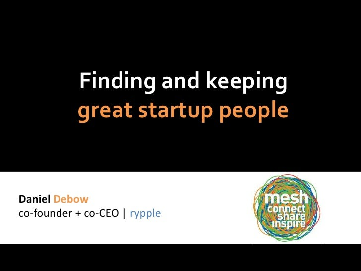 Finding and keeping            great startup people   Daniel Debow co-founder + co-CEO   rypple