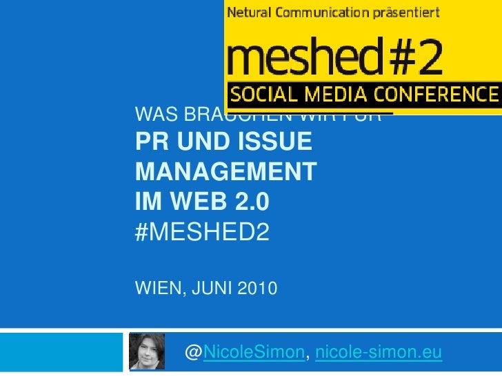 Was brauchen wir fürPR und Issue Management im Web 2.0#meshed2Wien, Juni 2010<br />@NicoleSimon, nicole-simon.eu<br />