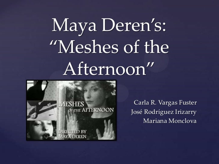 "Maya Deren's: ""Meshes of the Afternoon""<br />Carla R. Vargas Fuster<br />José Rodríguez Irizarry<br />Mariana Monclova <br />"