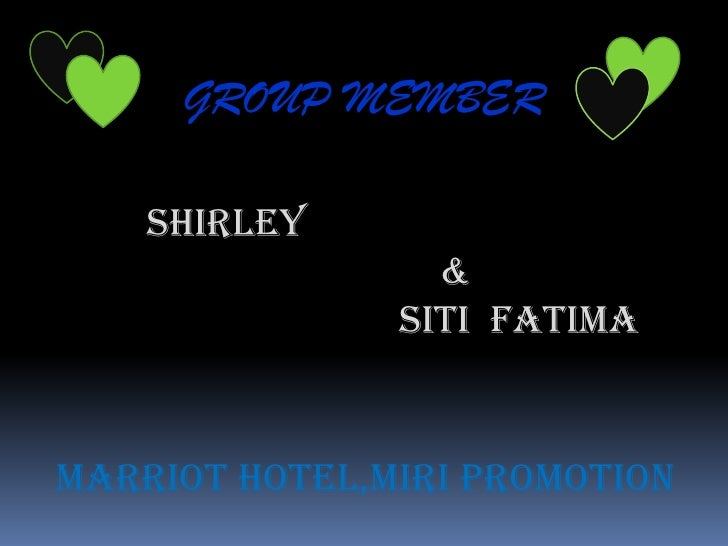 GROUP MEMBER<br />SHIRLEY <br />&<br />                         SITI  FATIMA<br />MARRIOT HOTEL,MIRI PROMOTION<br />
