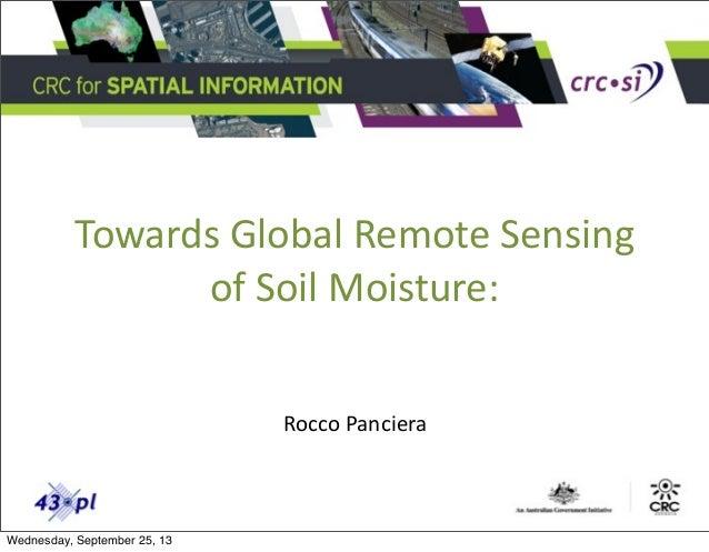 Towards  Global  Remote  Sensing   of  Soil  Moisture:   Rocco  Panciera Wednesday, September 25, 13