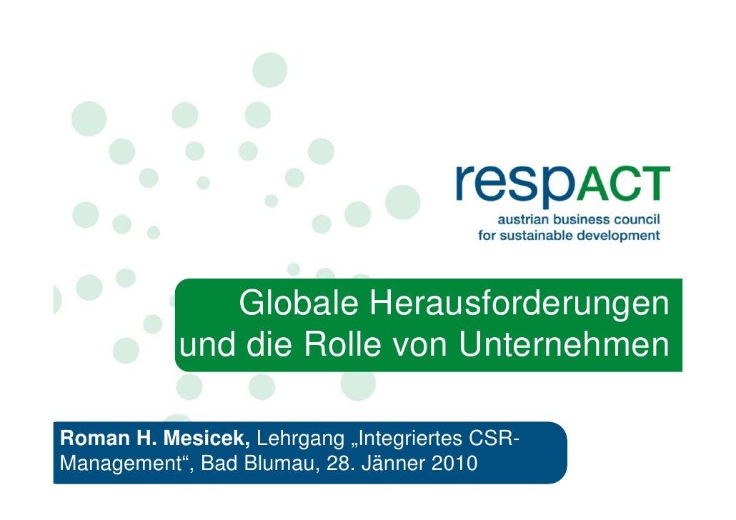 """Globale Herausforderungen            und die Rolle von Unternehmen  Roman H. Mesicek, Lehrgang """"Integriertes CSR- Manageme..."""