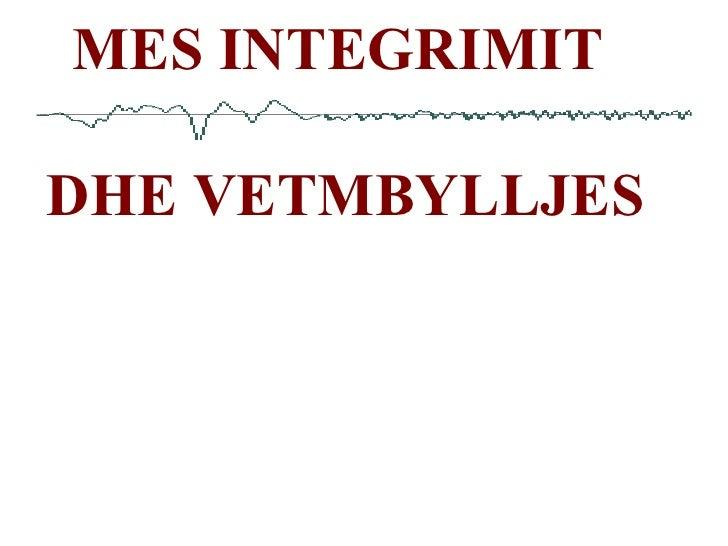 MES INTEGRIMIT  DHE VETMBYLLJES