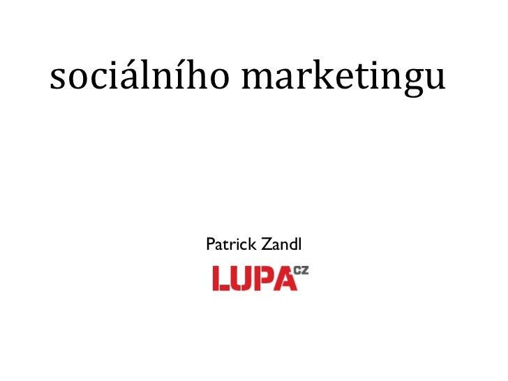O mesmerismu sociálního marketingu <ul><li>Patrick Zandl </li></ul>