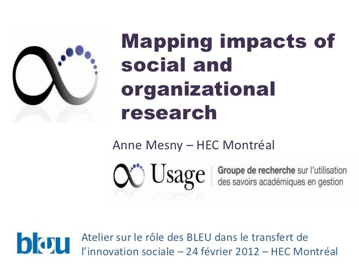Mapping impacts of        social and        organizational        research      Anne Mesny – HEC MontréalAtelier sur le rô...