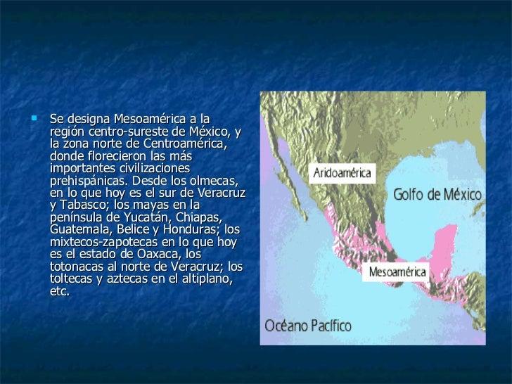 <ul><li>Se designa Mesoamérica a la región centro-sureste de México, y la zona norte de Centroamérica, donde florecieron l...