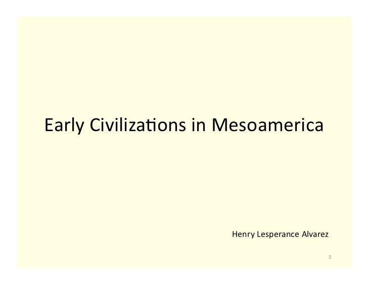 Early Civiliza+ons in Mesoamerica                               Henry Lesperance Alvarez                    ...