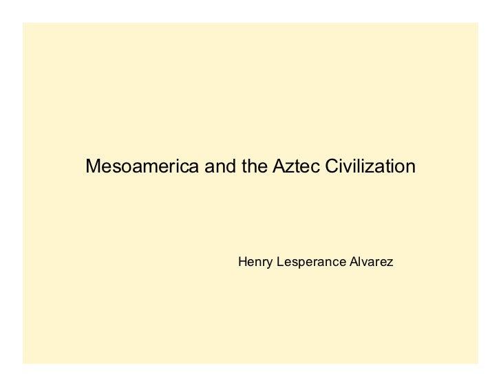 Mesoamerica and the Aztec Civilization                 Henry Lesperance Alvarez