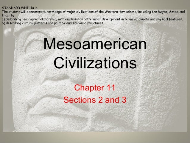 Mesoamerican Civilizations Chapter 11 Sections 2 and 3 STANDARD WHI.11a, b The student will demonstrate knowledge of major...