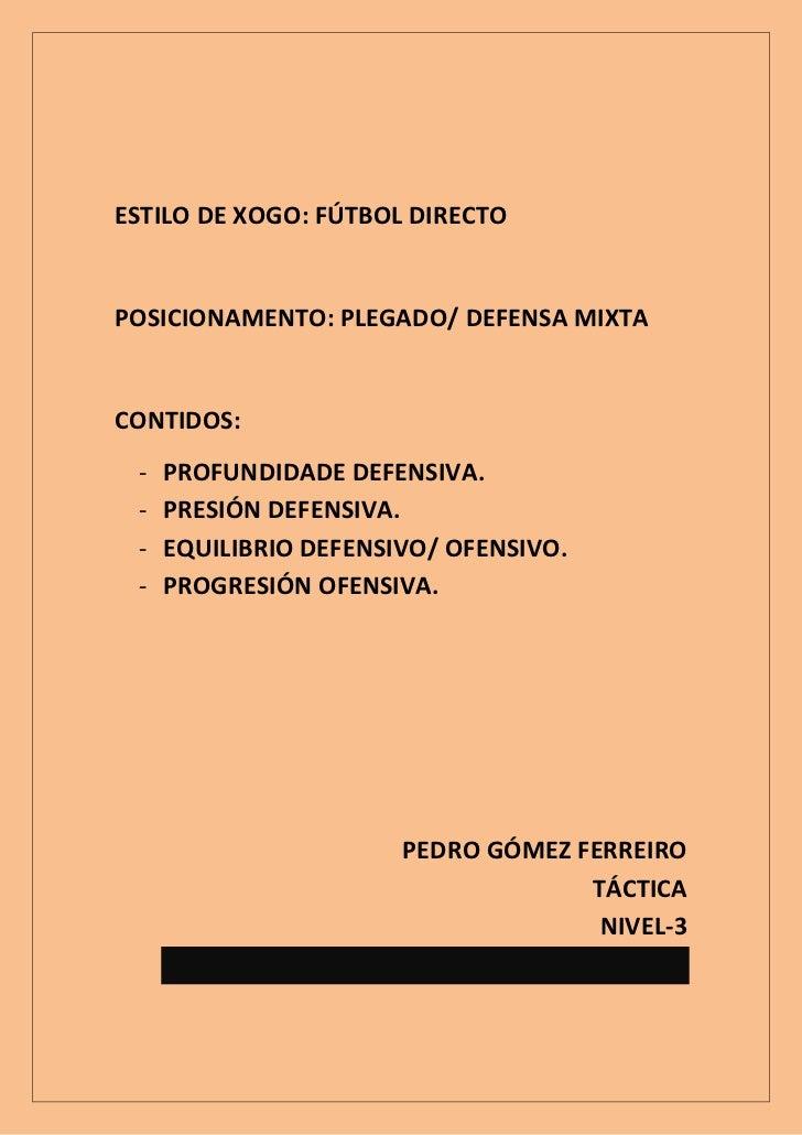ESTILO DE XOGO: FÚTBOL DIRECTOPOSICIONAMENTO: PLEGADO/ DEFENSA MIXTACONTIDOS: -   PROFUNDIDADE DEFENSIVA. -   PRESIÓN DEFE...