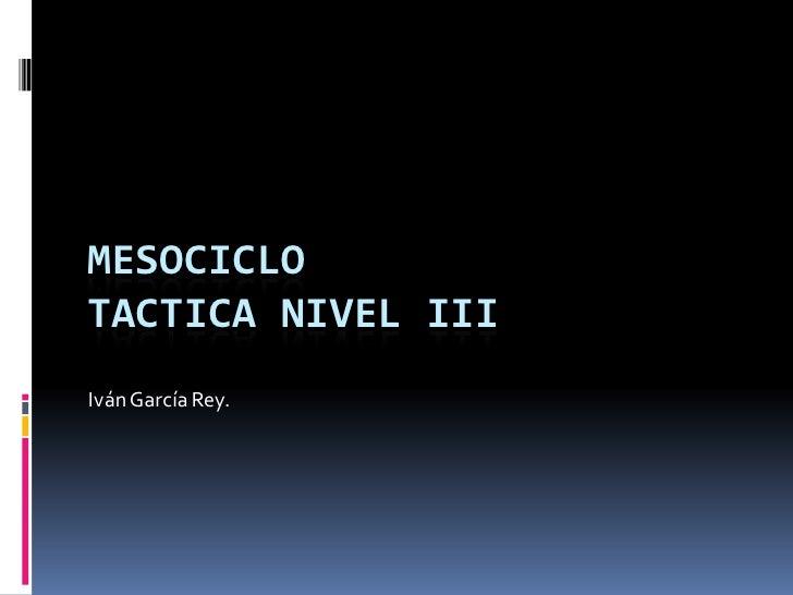 MESOCICLOTACTICA NIVEL IIIIván García Rey.