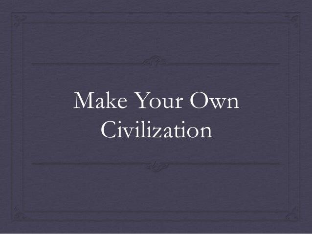 Make Your Own Civilization