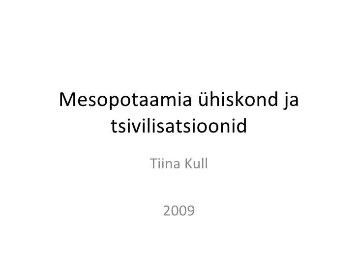 Mesopotaamia ühiskond ja tsivilisatsioonid Tiina Kull 2009
