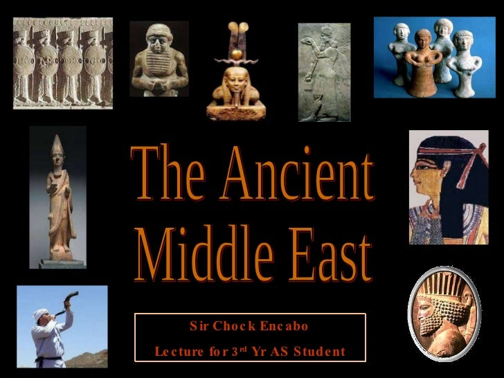 The Ancient Middle East Sir Chock Encabo Lecture for 3 rd  Yr AS Student